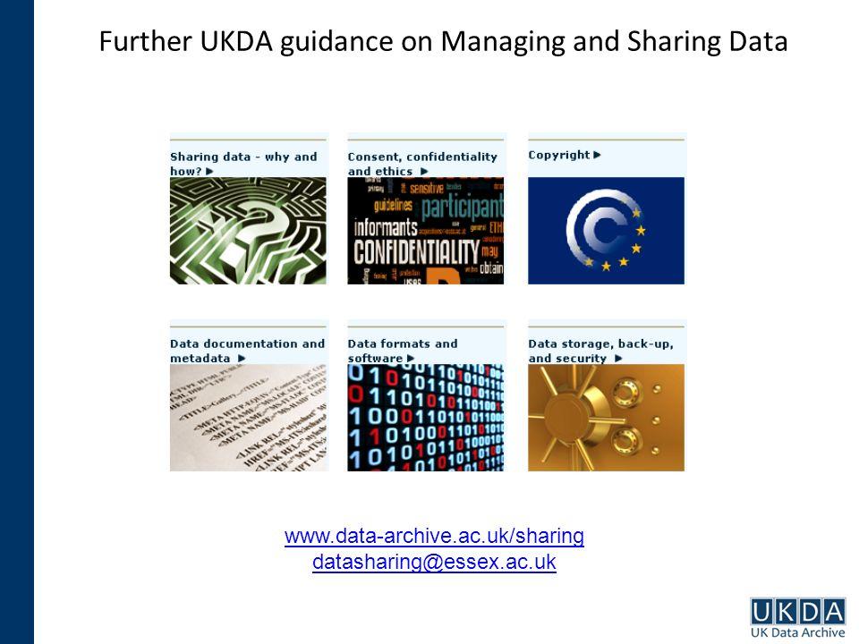 Further UKDA guidance on Managing and Sharing Data www.data-archive.ac.uk/sharing datasharing@essex.ac.uk