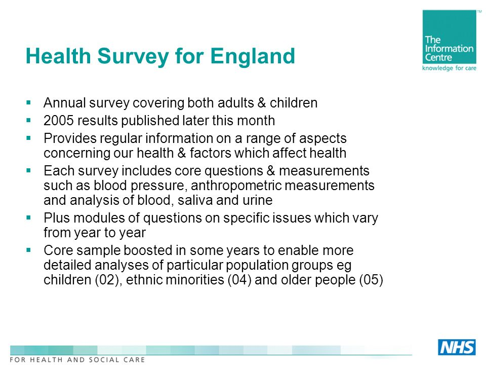 Health Survey for England Annual survey covering both adults & children 2005 results published later this month Provides regular information on a rang