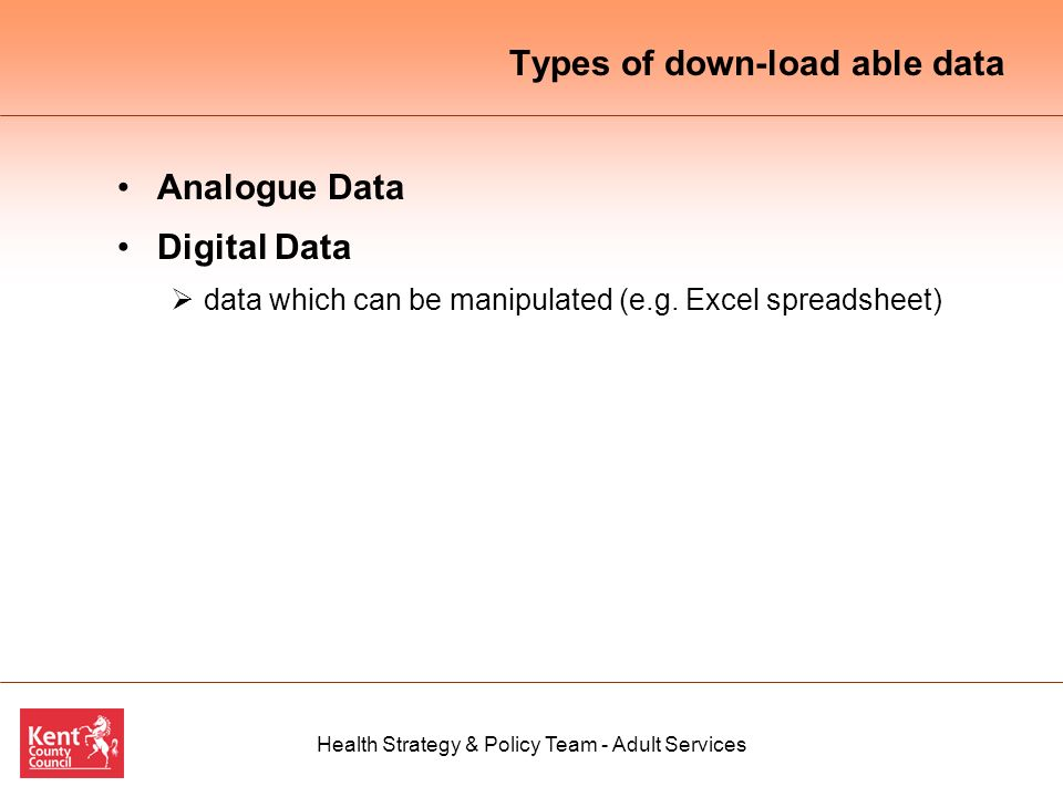 Types of down-load able data Analogue Data Digital Data data which can be manipulated (e.g.