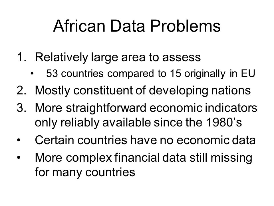 African Data Problems 1.Relatively large area to assess 53 countries compared to 15 originally in EU 2.Mostly constituent of developing nations 3.More