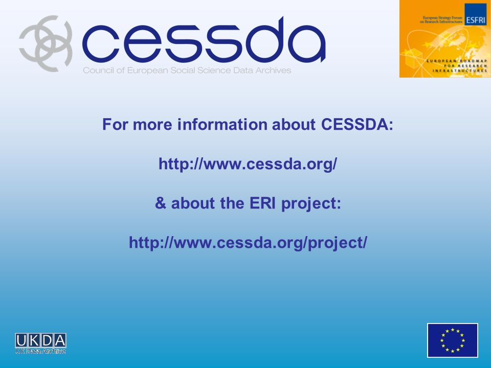 For more information about CESSDA: http://www.cessda.org/ & about the ERI project: http://www.cessda.org/project/
