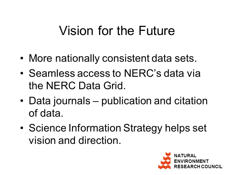 NATURAL ENVIRONMENT RESEARCH COUNCIL Vision for the Future More nationally consistent data sets.