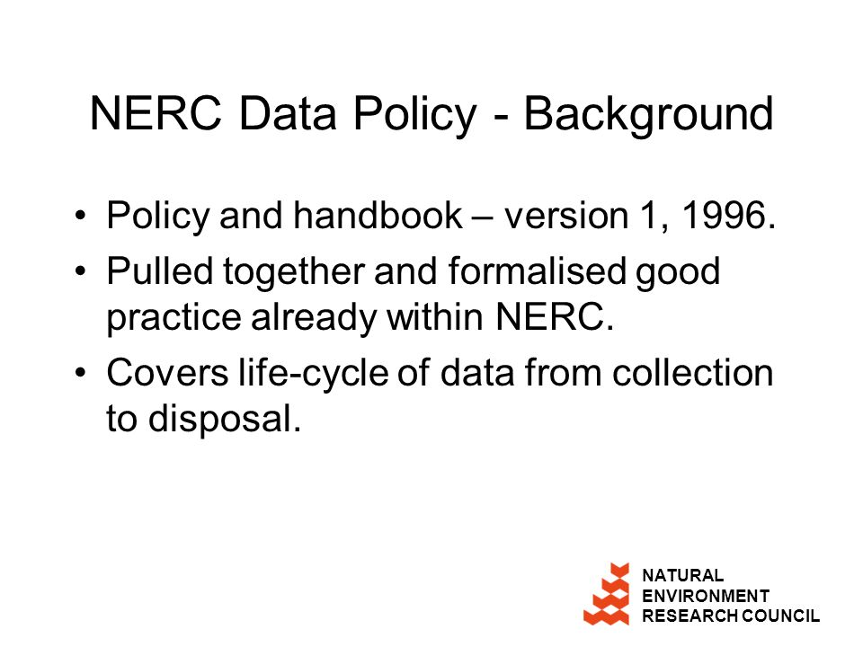 NATURAL ENVIRONMENT RESEARCH COUNCIL NERC Data Policy - Background Policy and handbook – version 1, 1996.