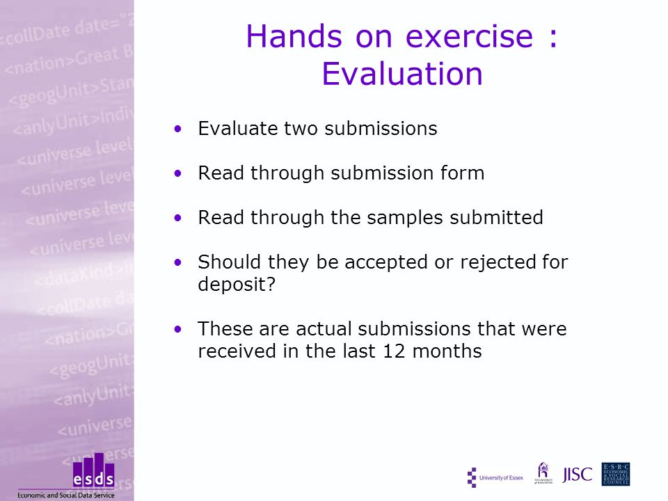 Hands on exercise : Evaluation Evaluate two submissions Read through submission form Read through the samples submitted Should they be accepted or rejected for deposit.