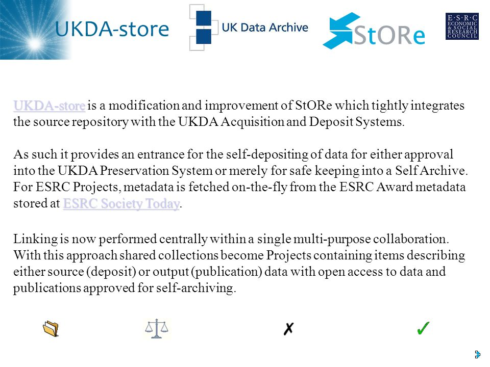 UKDA-store UKDA-store UKDA-store is a modification and improvement of StORe which tightly integrates the source repository with the UKDA Acquisition a