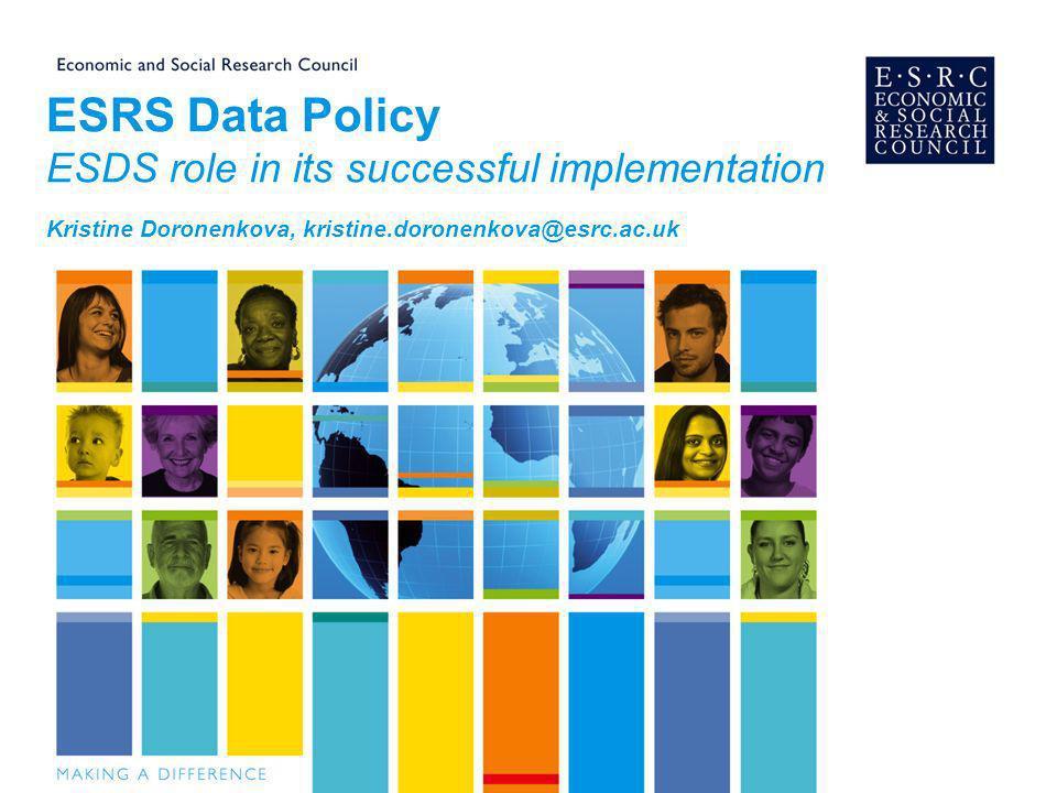 ESRS Data Policy ESDS role in its successful implementation Kristine Doronenkova, kristine.doronenkova@esrc.ac.uk