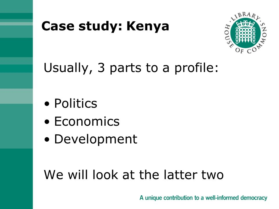 Case study: Kenya Usually, 3 parts to a profile: Politics Economics Development We will look at the latter two