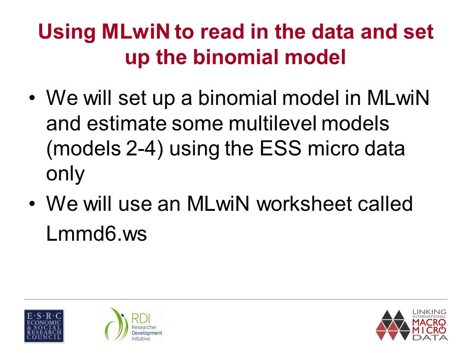 Using MLwiN to read in the data and set up the binomial model We will set up a binomial model in MLwiN and estimate some multilevel models (models 2-4