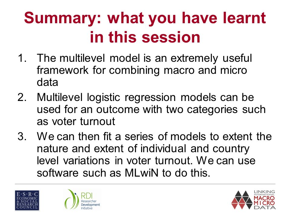 Summary: what you have learnt in this session 1.The multilevel model is an extremely useful framework for combining macro and micro data 2.Multilevel