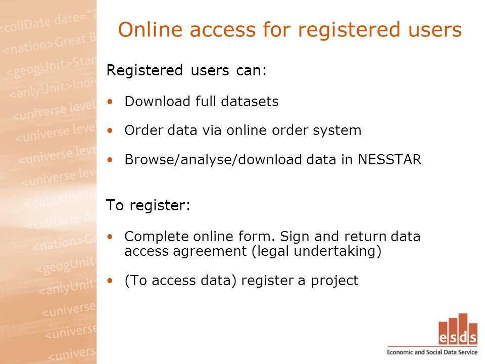 Online access for registered users Registered users can: Download full datasets Order data via online order system Browse/analyse/download data in NES