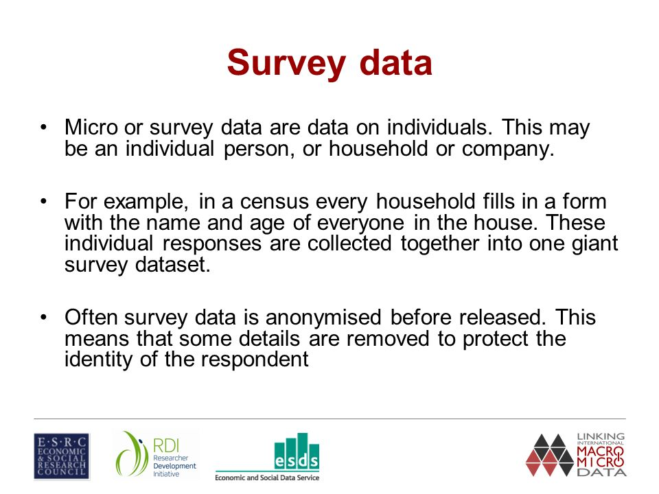 Survey data Micro or survey data are data on individuals.