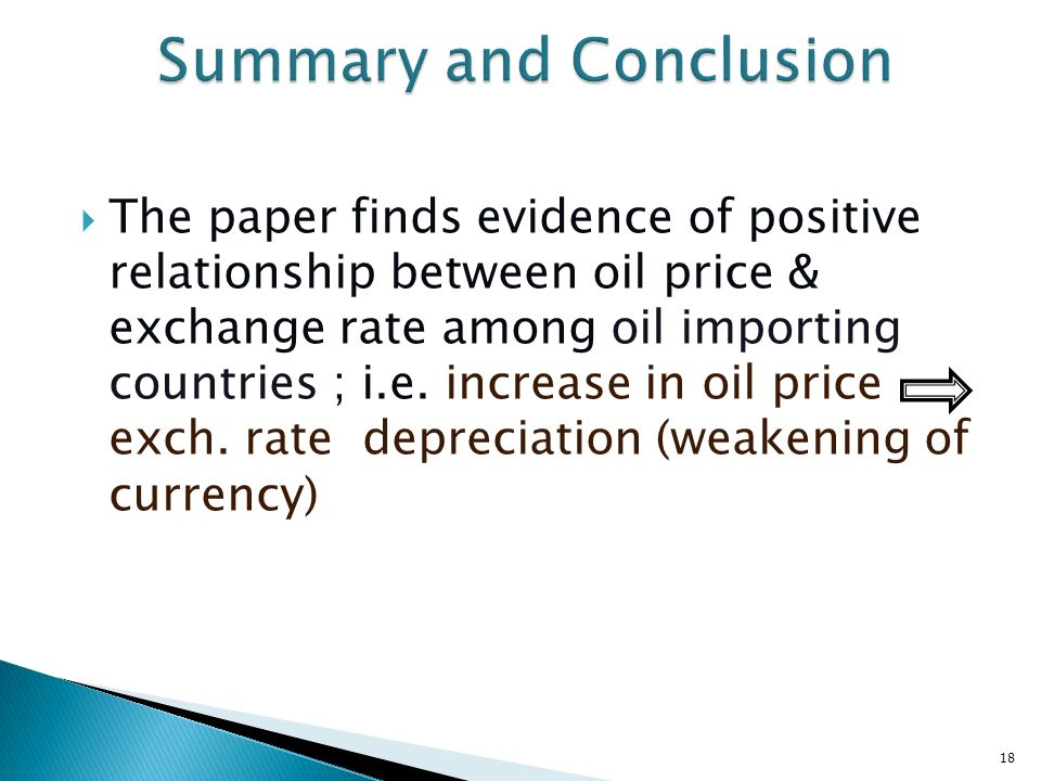 The paper finds evidence of positive relationship between oil price & exchange rate among oil importing countries ; i.e.