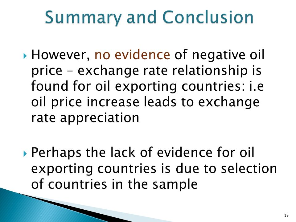 However, no evidence of negative oil price – exchange rate relationship is found for oil exporting countries: i.e oil price increase leads to exchange