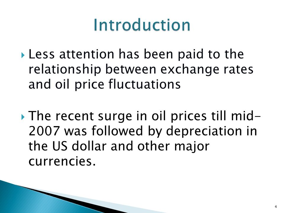 Less attention has been paid to the relationship between exchange rates and oil price fluctuations The recent surge in oil prices till mid- 2007 was f