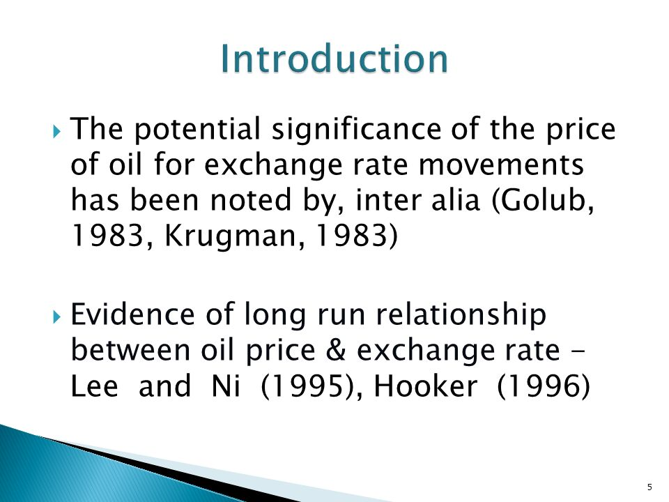 The potential significance of the price of oil for exchange rate movements has been noted by, inter alia (Golub, 1983, Krugman, 1983) Evidence of long run relationship between oil price & exchange rate - Lee and Ni (1995), Hooker (1996) 5