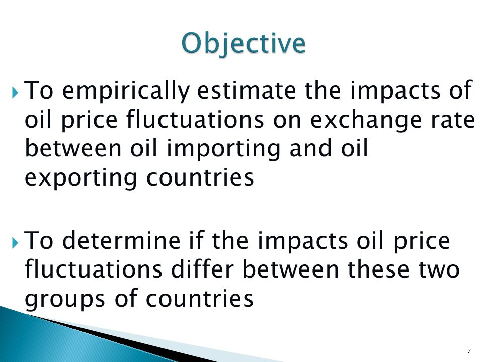 To empirically estimate the impacts of oil price fluctuations on exchange rate between oil importing and oil exporting countries To determine if the i