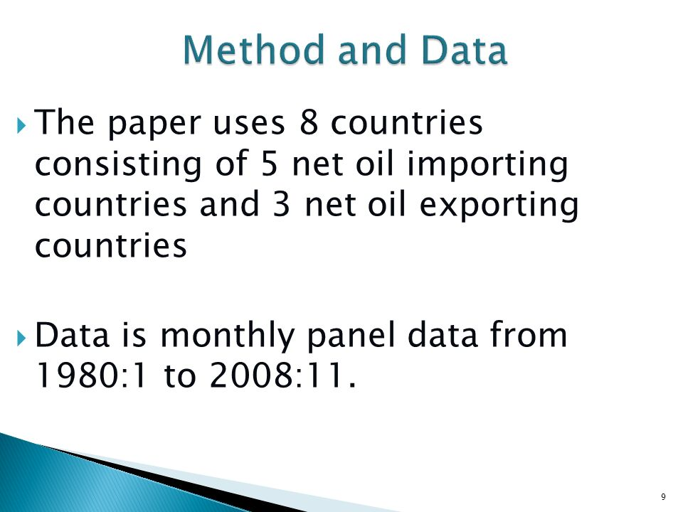 Method and Data To estimate the long run impacts of oil price shocks on real exchange rate, the paper employs Pesaran (1999) Pooled Mean Group Estimator (PMG) Uses another two estimators for robustness check : MG and DFE 10