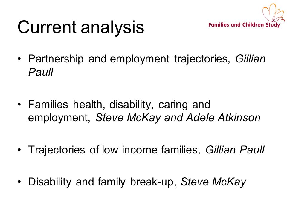 Current analysis Partnership and employment trajectories, Gillian Paull Families health, disability, caring and employment, Steve McKay and Adele Atki