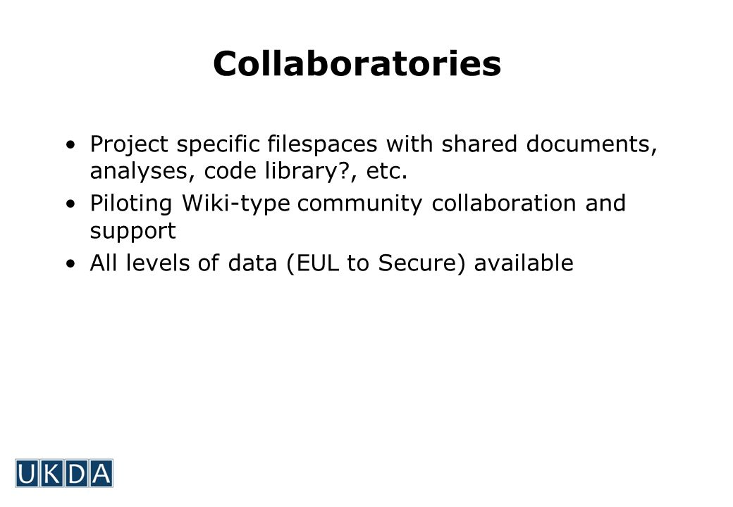 Collaboratories Project specific filespaces with shared documents, analyses, code library?, etc.