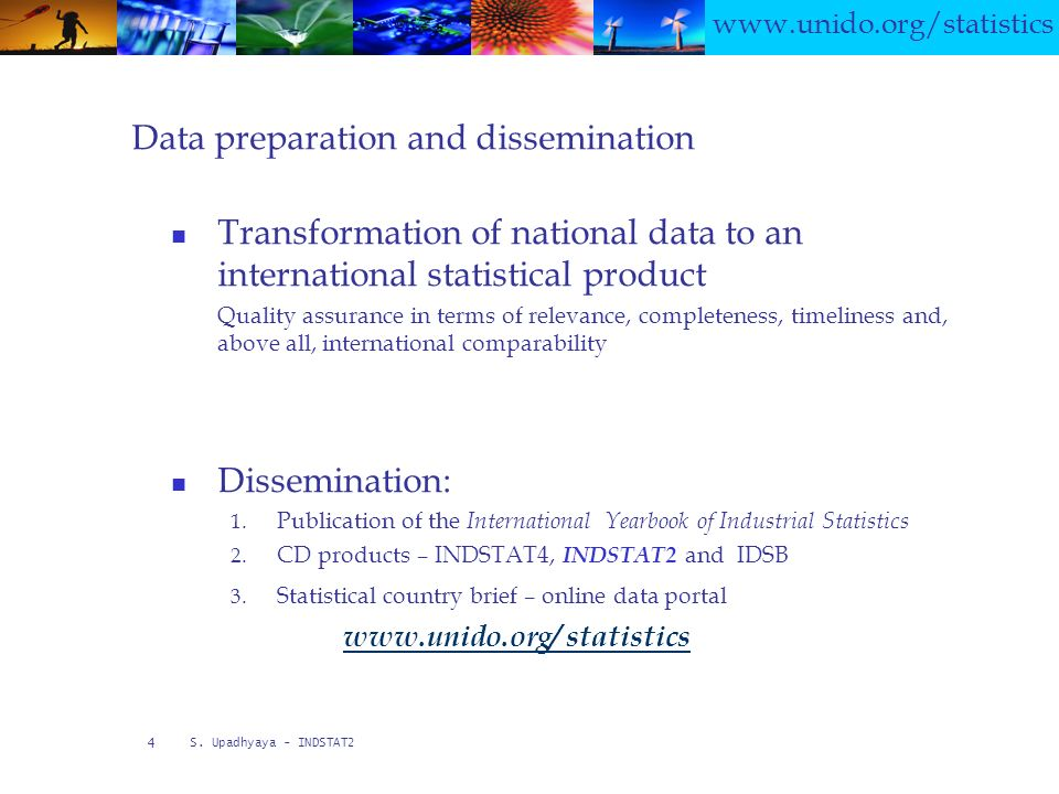 www.unido.org/statistics S. Upadhyaya - INDSTAT2 4 Data preparation and dissemination Transformation of national data to an international statistical