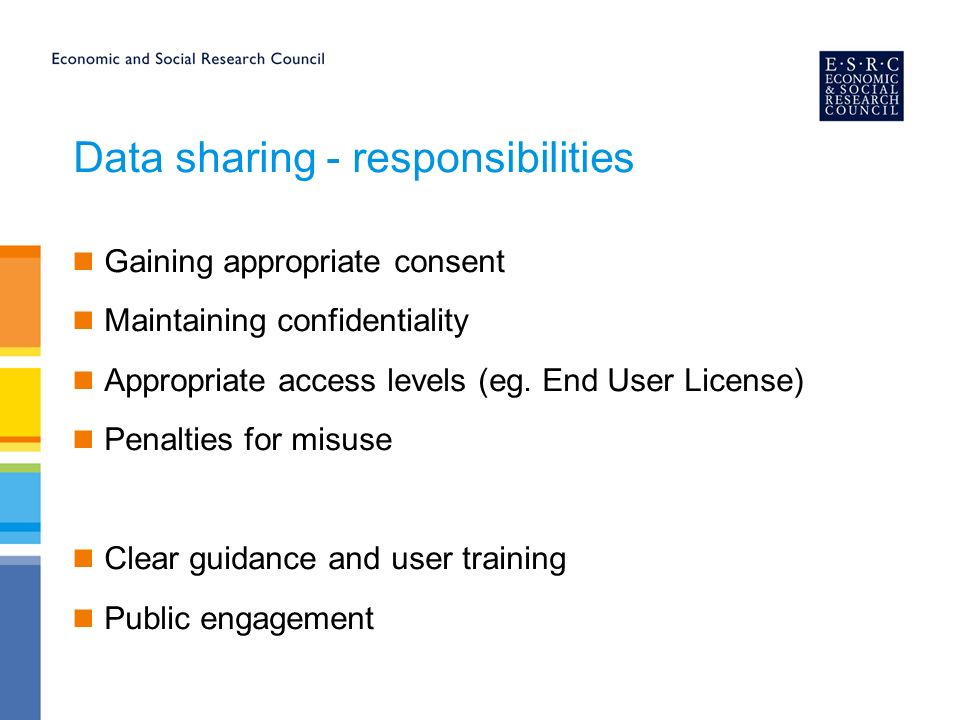 Data sharing - responsibilities Gaining appropriate consent Maintaining confidentiality Appropriate access levels (eg.