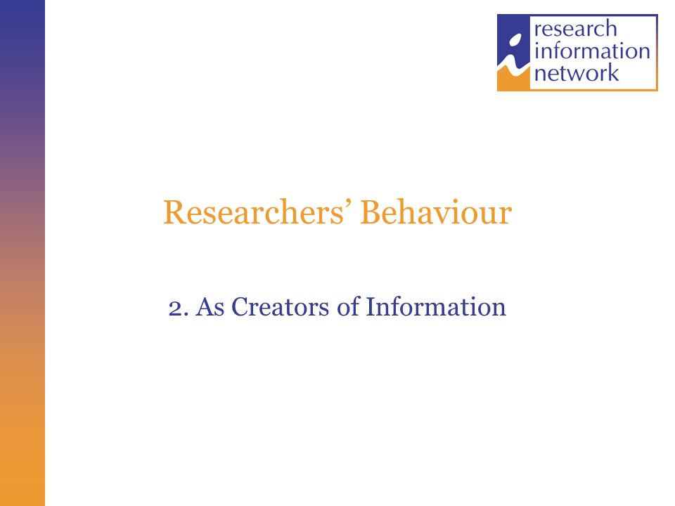 Researchers Behaviour 2. As Creators of Information