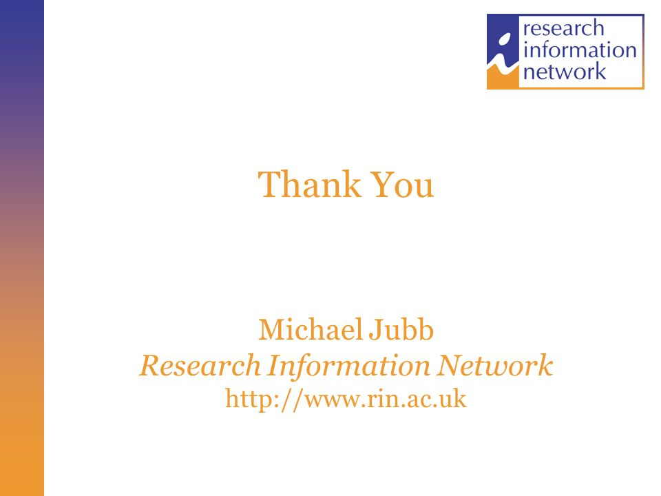 Thank You Michael Jubb Research Information Network http://www.rin.ac.uk