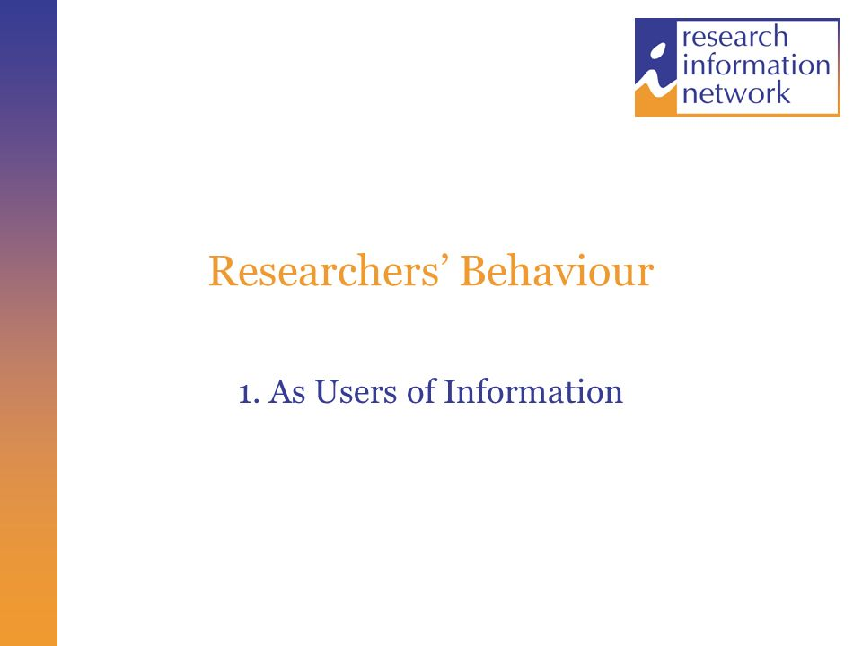 Researchers Behaviour 1. As Users of Information