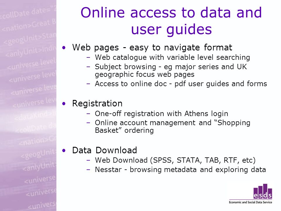 Online access to data and user guides Web pages - easy to navigate format –Web catalogue with variable level searching –Subject browsing - eg major se