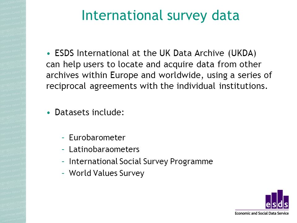 International survey data ESDS International at the UK Data Archive (UKDA) can help users to locate and acquire data from other archives within Europe