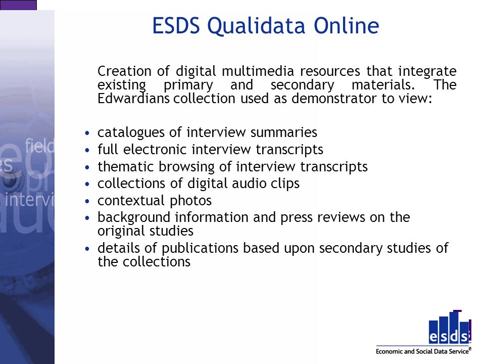 ESDS Qualidata Online Creation of digital multimedia resources that integrate existing primary and secondary materials. The Edwardians collection used