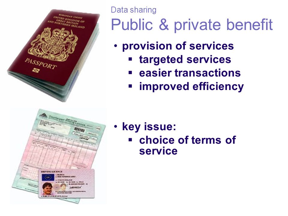 Data sharing Public & private benefit provision of services targeted services easier transactions improved efficiency key issue: choice of terms of se