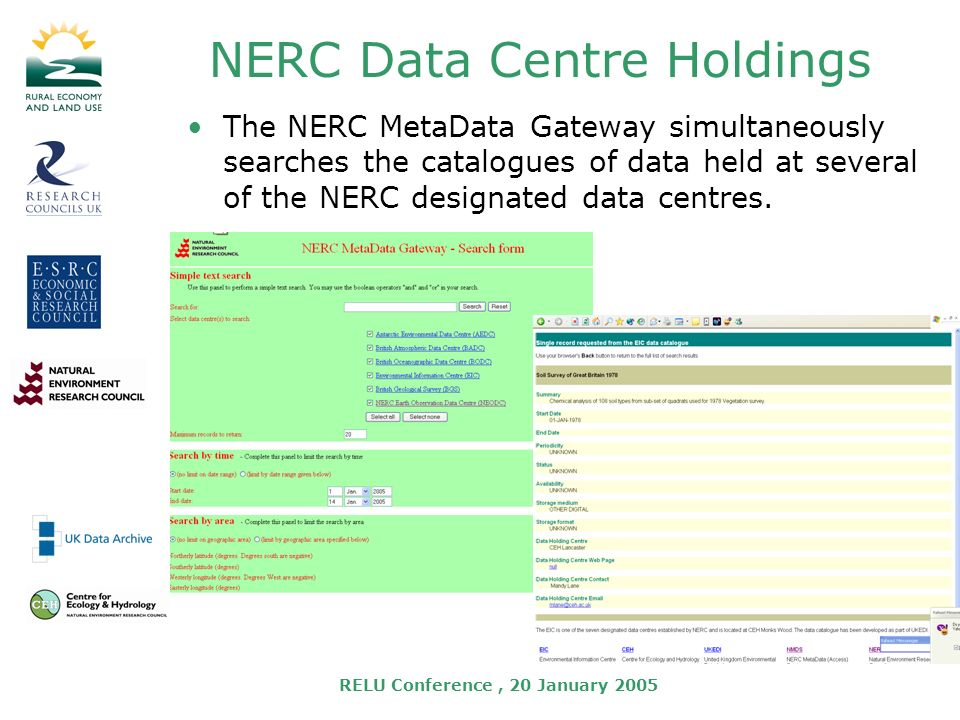 RELU Conference, 20 January 2005 NERC Data Centre Holdings The NERC MetaData Gateway simultaneously searches the catalogues of data held at several of the NERC designated data centres.