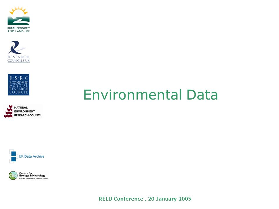 RELU Conference, 20 January 2005 Environmental Data