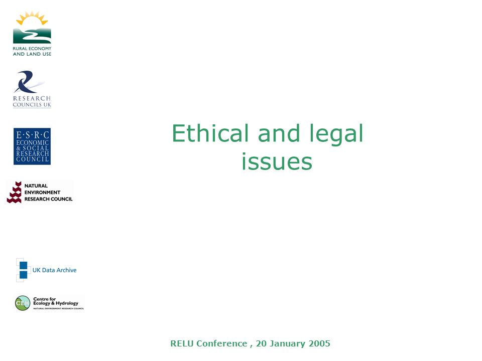 RELU Conference, 20 January 2005 Ethical and legal issues