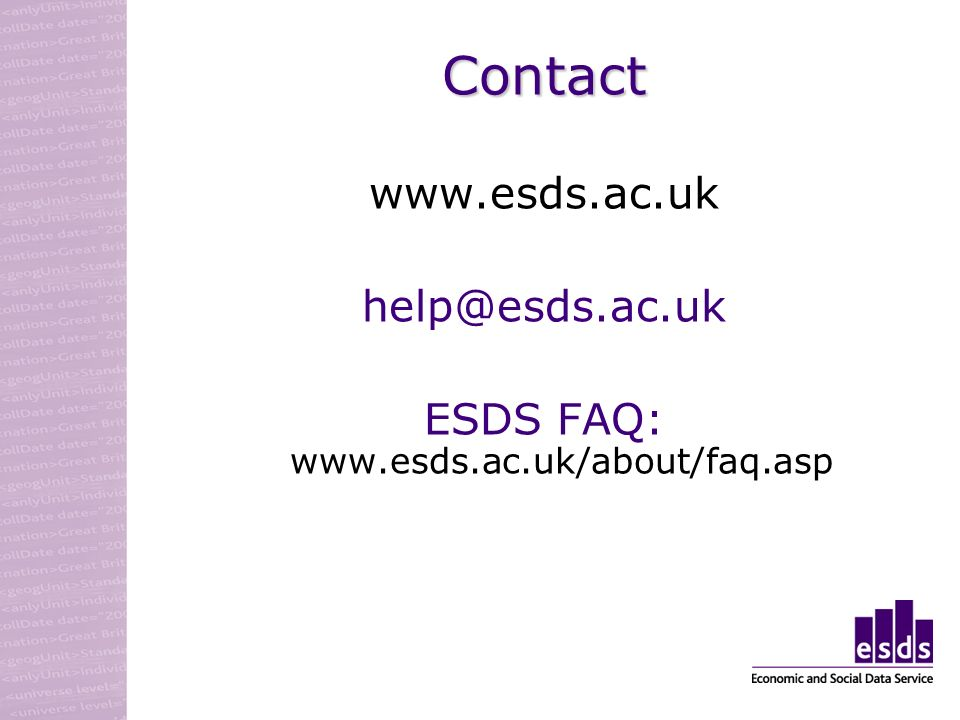 Contact www.esds.ac.uk help@esds.ac.uk ESDS FAQ: www.esds.ac.uk/about/faq.asp
