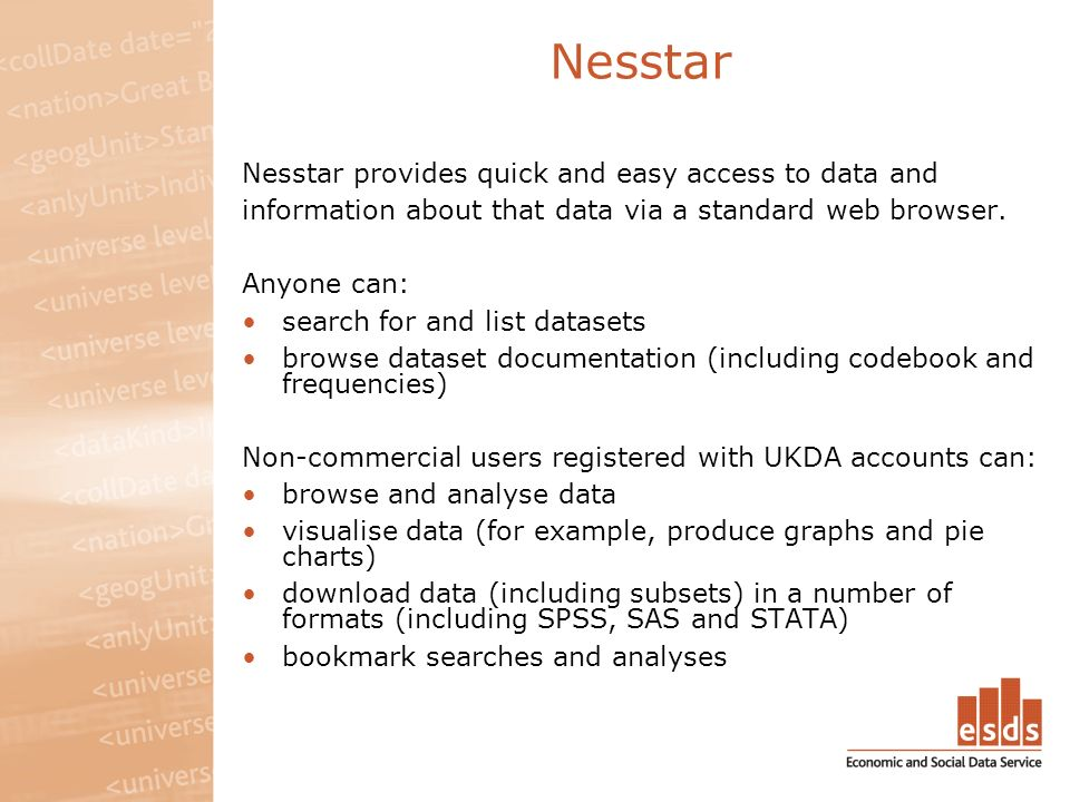Nesstar Nesstar provides quick and easy access to data and information about that data via a standard web browser.