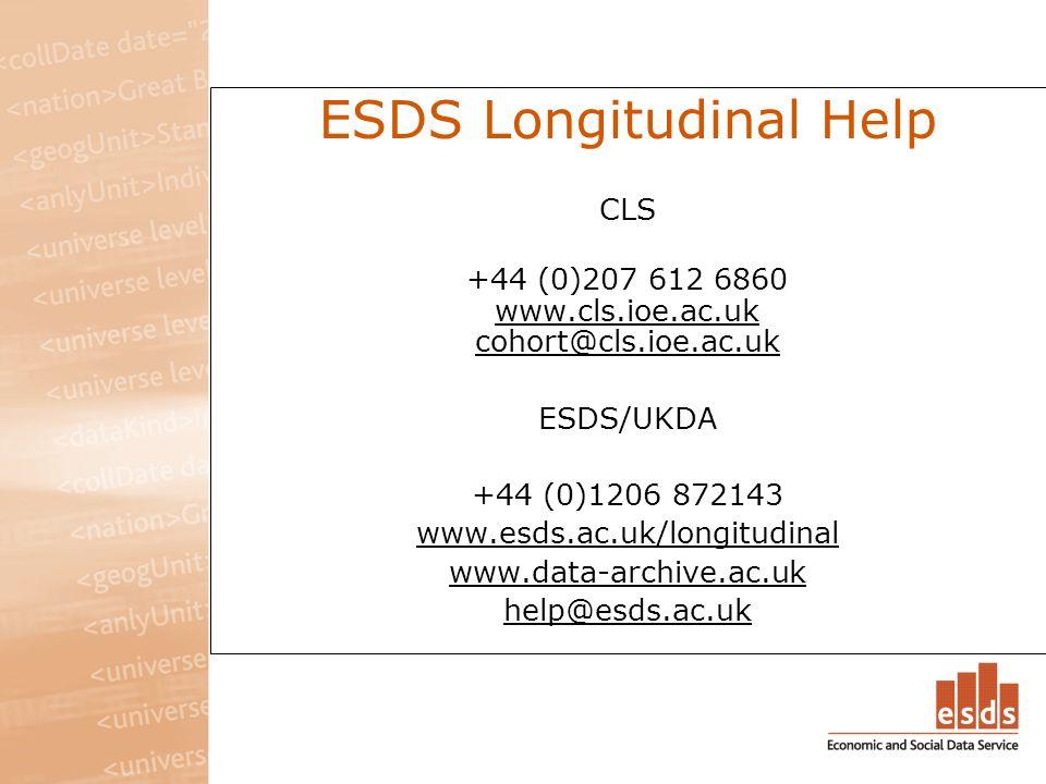 ESDS Longitudinal Help CLS +44 (0)207 612 6860 www.cls.ioe.ac.uk cohort@cls.ioe.ac.uk ESDS/UKDA +44 (0)1206 872143 www.esds.ac.uk/longitudinal www.data-archive.ac.uk help@esds.ac.uk