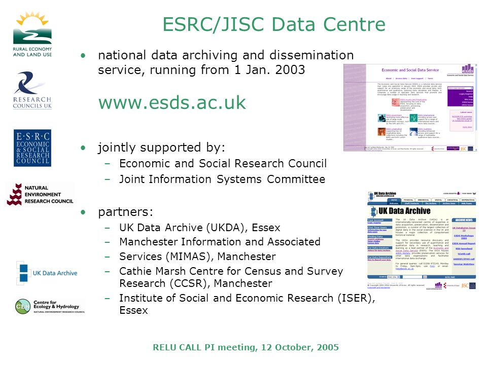 RELU CALL PI meeting, 12 October, 2005 ESRC/JISC Data Centre national data archiving and dissemination service, running from 1 Jan.