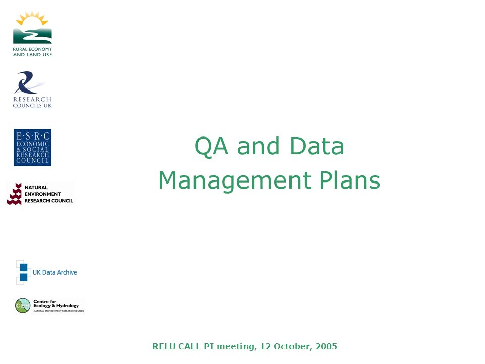 RELU CALL PI meeting, 12 October, 2005 QA and Data Management Plans