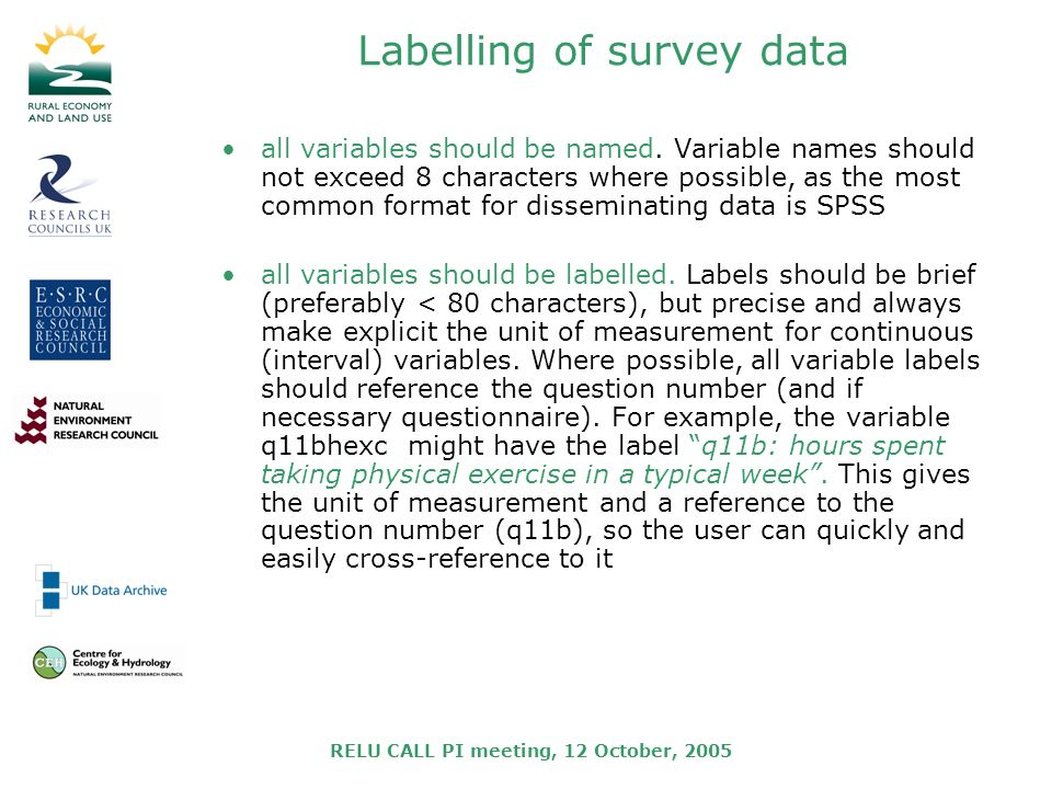 RELU CALL PI meeting, 12 October, 2005 Labelling of survey data all variables should be named.