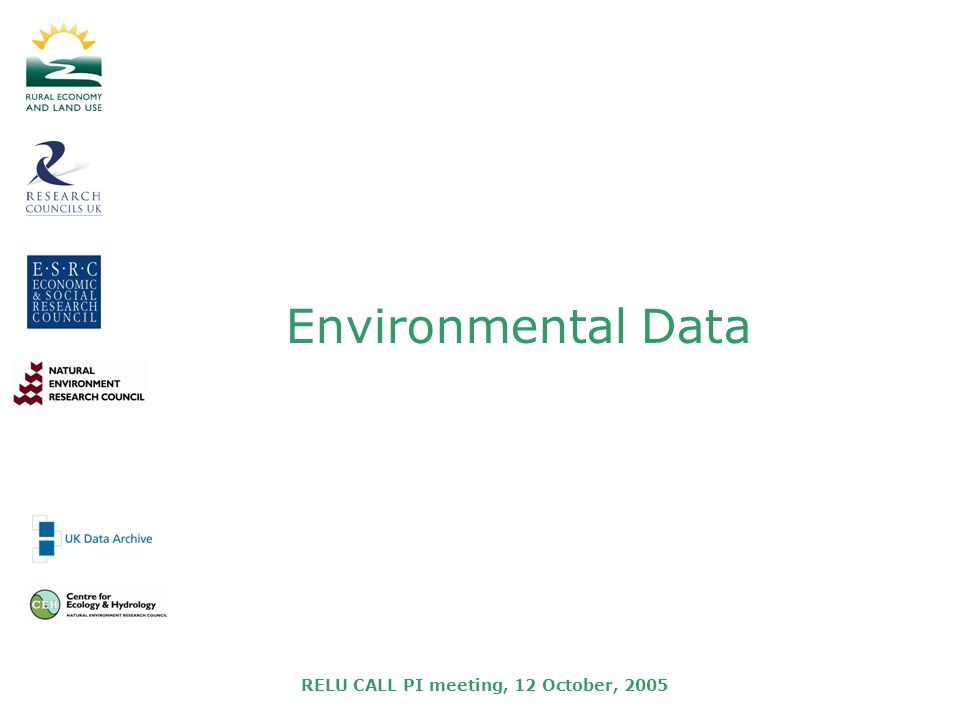 RELU CALL PI meeting, 12 October, 2005 Environmental Data