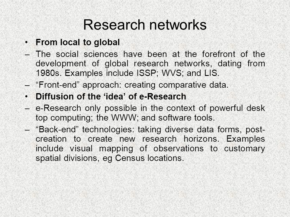 Research networks From local to global –The social sciences have been at the forefront of the development of global research networks, dating from 1980s.