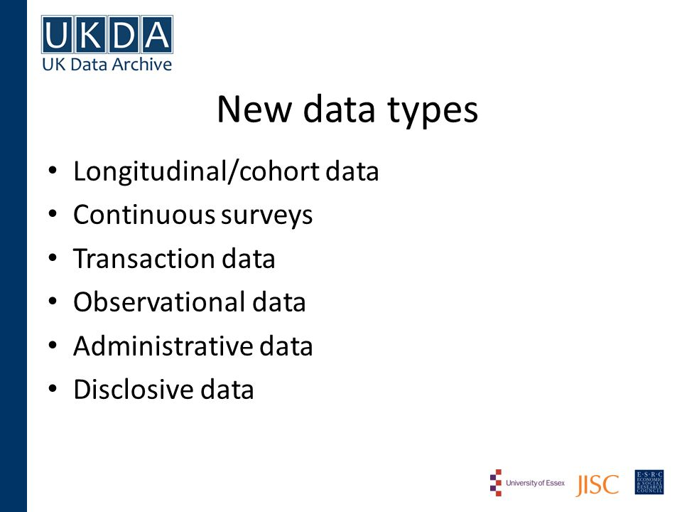 New data types Longitudinal/cohort data Continuous surveys Transaction data Observational data Administrative data Disclosive data