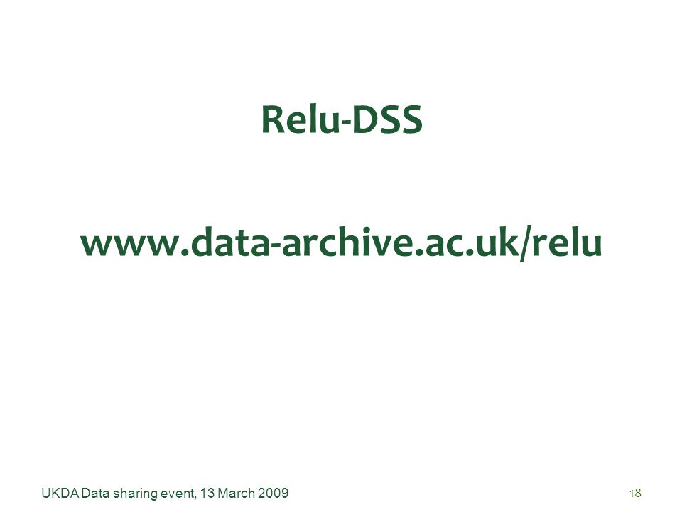 UKDA Data sharing event, 13 March 200918 Relu-DSS www.data-archive.ac.uk/relu