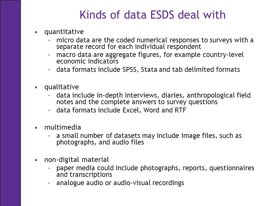 Accessing data online online data analysis, including –Simple data analysis, visualisation, downloading and sub- setting via Nesstar –ESDS Qualidata Online – interview transcripts –ESDS Government Vital Statistics online –International macro data via Beyond 20/20 and visualisation interface