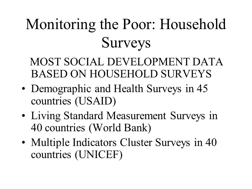 Household Surveys: Omissions 1.Those not in households because they are homeless 2.Those who are in institutions 3.Mobile, Nomadic or pastoralist populations 4.Many of those in fragile or disjointed or multiple occupancy households.