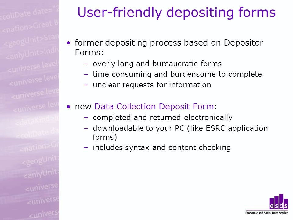 User-friendly depositing forms former depositing process based on Depositor Forms: –overly long and bureaucratic forms –time consuming and burdensome