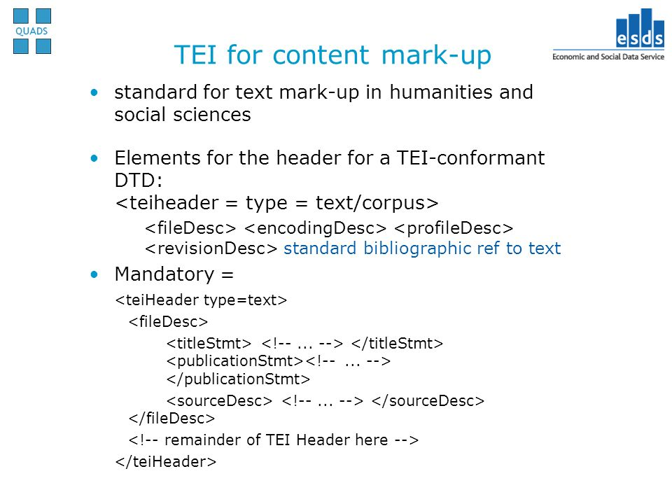 TEI for content mark-up standard for text mark-up in humanities and social sciences Elements for the header for a TEI-conformant DTD: standard bibliog