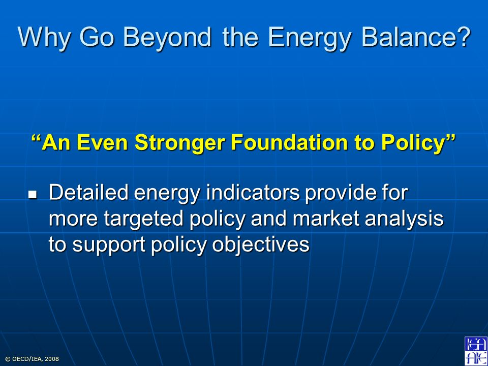 © OECD/IEA, 2008 Why Go Beyond the Energy Balance.